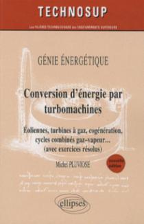 Conversion d'énergie par turbomachines - Eoliennes, turbines à gaz, cogénération, cycles combinés, gaz–vapeur… (avec exercices résolus) - Génie énergétique - Niveau C - nelle édition