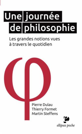 Une journée de philosophie - les grandes notions vues à travers le quotidien