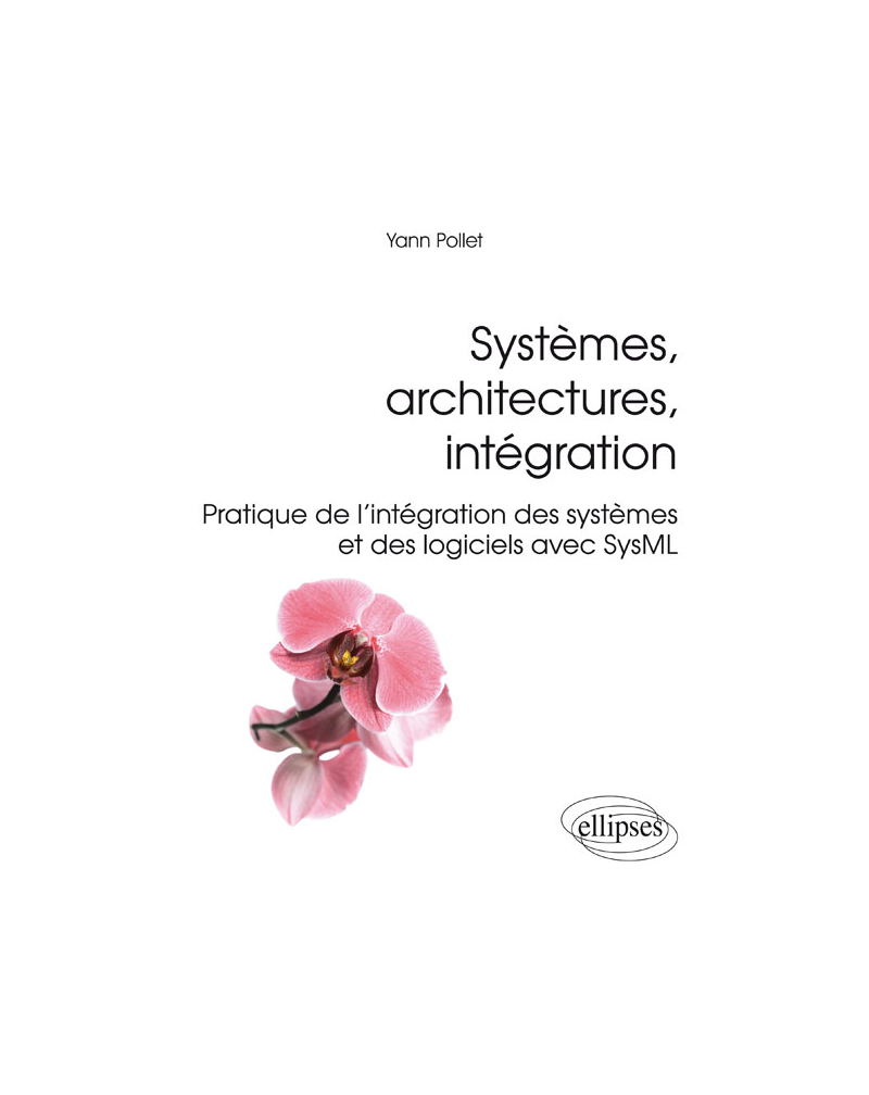 Systèmes, architectures, intégration - Pratique de l'intégration des systèmes et des logiciels avec SysML