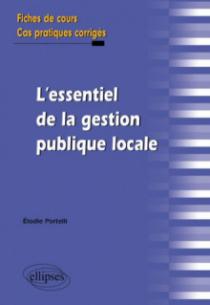 L'essentiel de la gestion publique locale. Fiches de cours et cas pratiques corrigés