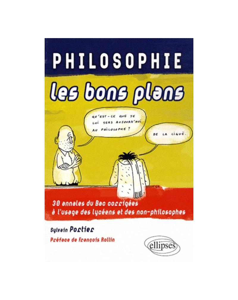 PHILOSOPHIE les bons plans - 30 annales du Bac corrigées à l'usage des lycéens et des non-philosophes