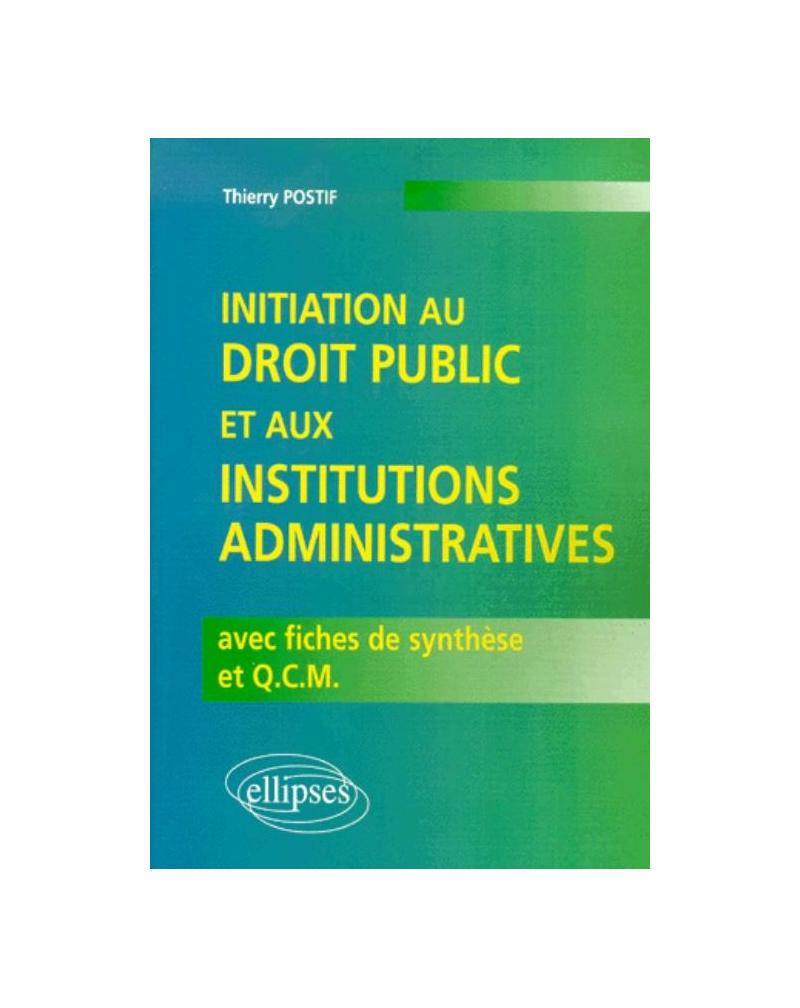Initiation au droit public et aux institutions administratives avec fiches de synthèse et Q.C.M.