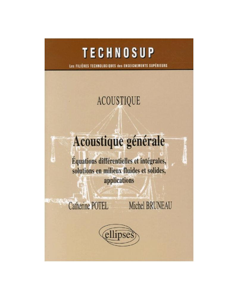 Acoustique générale - Équations différentielles et intégrales, solutions en milieux fluides et solides, applications - Niveau B