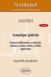 ACOUSTIQUE - Acoustique générale - équations différentielles et intégrales, solutions en milieux fluides et solides, applications - Niveau B - 2e édition