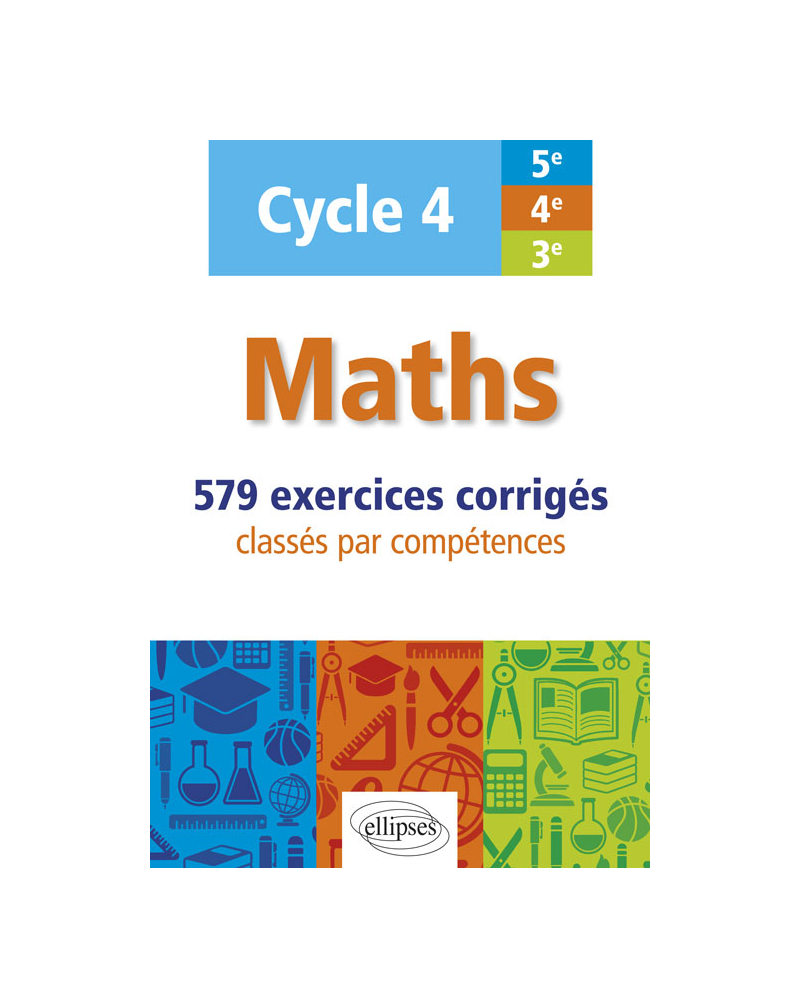 Maths - cycle 4 (5e, 4e et 3e) - 579 exercices corrigés classés par compétences