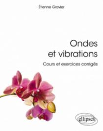 Ondes et vibrations. Cours et exercices corrigés