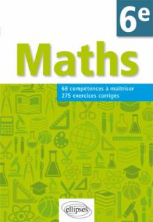 Mathématiques. Compétences et exercices corrigés pour élèves de 6e