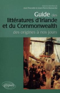 Guide des littératures d'Irlande et du Commonwealth. Des origines à nos jours