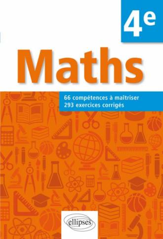 Mathématiques - 66 compétences à maîtriser et 293 exercices corrigés pour élèves de 4e