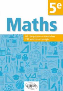 Mathématiques. Compétences et exercices corrigés pour élèves de 5e