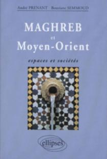 Maghreb et Moyen-Orient : espaces et sociétés