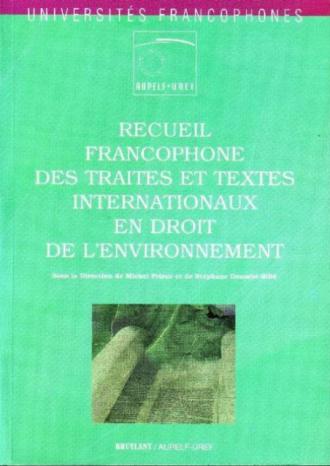 Recueil francophone des traités et textes internationaux en droit de l'environnement