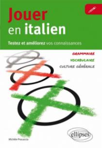 Jouer en italien. Testez et améliorez vos connaissances en italien. [Vocabulaire, grammaire, culture générale]