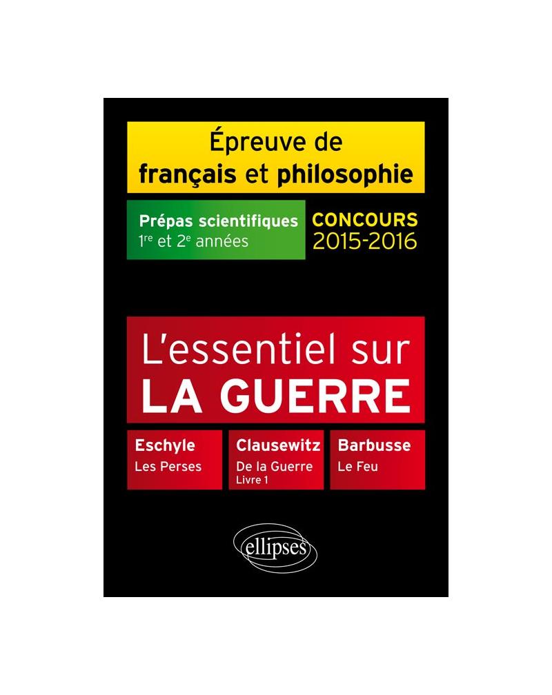 L'essentiel sur la guerre -  Prépas scientifiques - Épreuve de français-philosophie - 2015-2016