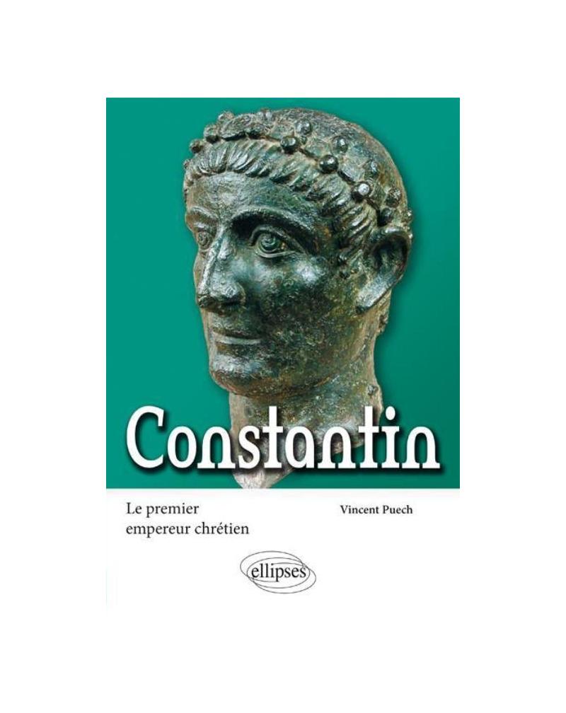 Constantin. Le premier empereur chrétien