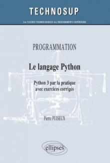 PROGRAMMATION - Le langage Python - Python 3 par la pratique avec exercices corrigés (Niveau B)