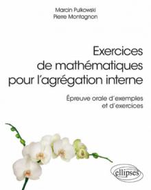 Exercices de mathématiques pour l'agrégation interne - Épreuve orale d'exemple et d'exercices