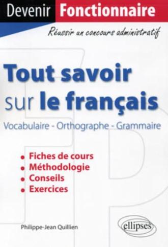 Tout savoir sur le français (Vocabulaire - Orthographe - Grammaire)