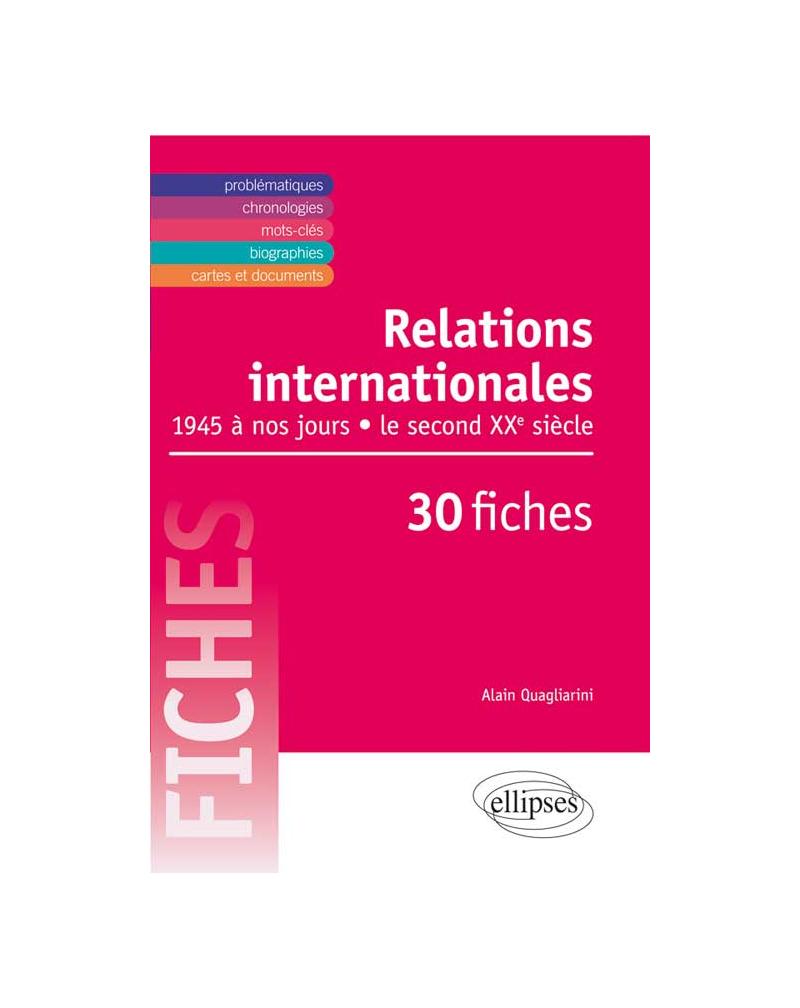 Relations internationales de 1945 à nos jours. Le second XXe siècle en 30 fiches