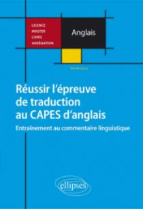 Réussir l'épreuve de traduction au CAPES d'anglais. Entraînement au commentaire linguistique. Licence, Master, CAPES, Agrégation