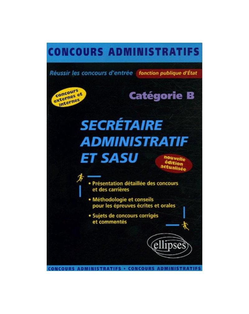 Secrétaire administratif et SASU - catégorie B. Nouvelle édition entièrement refondue et mise à jour