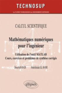 Mathématiques numériques pour l'ingénieur - Utilisation de l'outil Matlab. Cours, exercices et problèmes de synthèse corrigés - CALCUL SCIENTIFIQUE