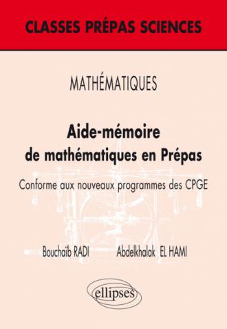 MATHÉMATIQUES - Aide–mémoire de mathématiques en Prépas – Conforme aux nouveaux programmes des CPGE (Niveau B)