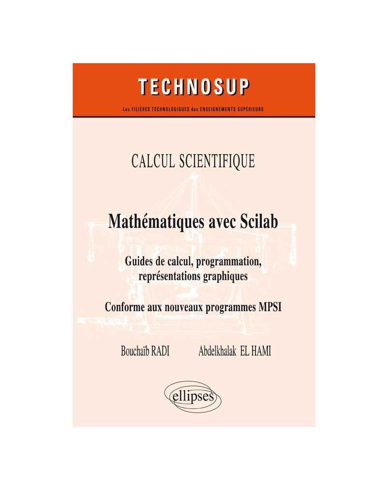 CALCUL SCIENTIFIQUE - Mathématiques avec Scilab - Guide de calcul, programmation, représentations graphiques. Conforme au nouveau programme MPSI (Niveau B)