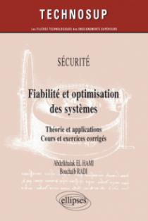 Fiabilité et optimisation des systèmes. Théorie et applications. Cours et exercices corrigés. Sécurité (niveau C)
