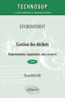 ENVIRONNEMENT - Gestion des déchets - Réglementation, organisation, mise en œuvre - 2e édition - (niveau A)