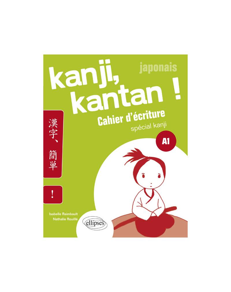 Japonais. Kanji, kantan ! Cahier d'écriture spécial kanji. Palier 1. (A1)