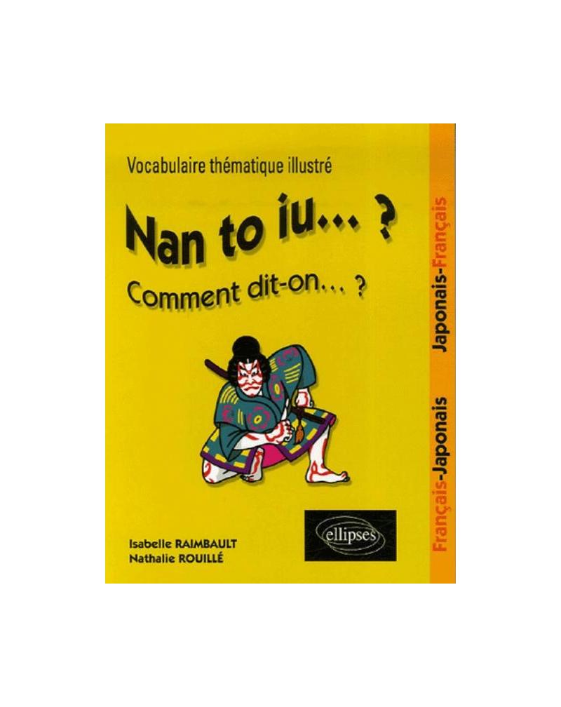 Nan to iu…? Vocabulaire thématique illustré français-japonais / japonais-français