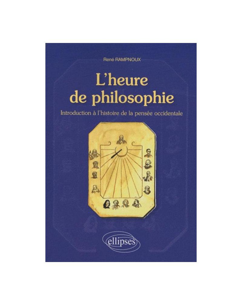 L'heure de philosophie. Introduction à l'histoire de la pensée occidentale