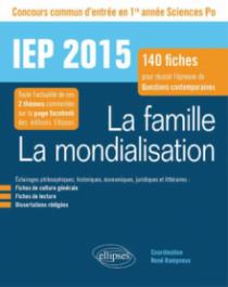 La famille. La mondialisation - IEP 2015 - 140 fiches pour réussir l'épreuve de questions contemporaines - 1re année Sciences Po 2015
