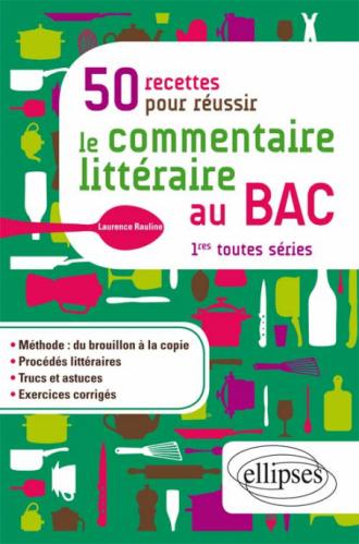 50 recettes pour réussir le commentaire littéraire au BAC. Première toutes séries
