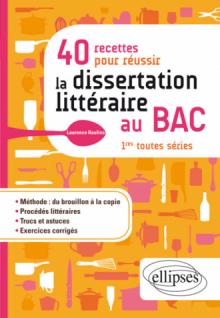 40 recettes pour réussir la dissertation littéraire au BAC. 1res toutes séries