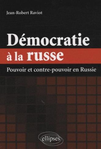 Démocratie à la russe. Pouvoir et contre-pouvoir en Russie
