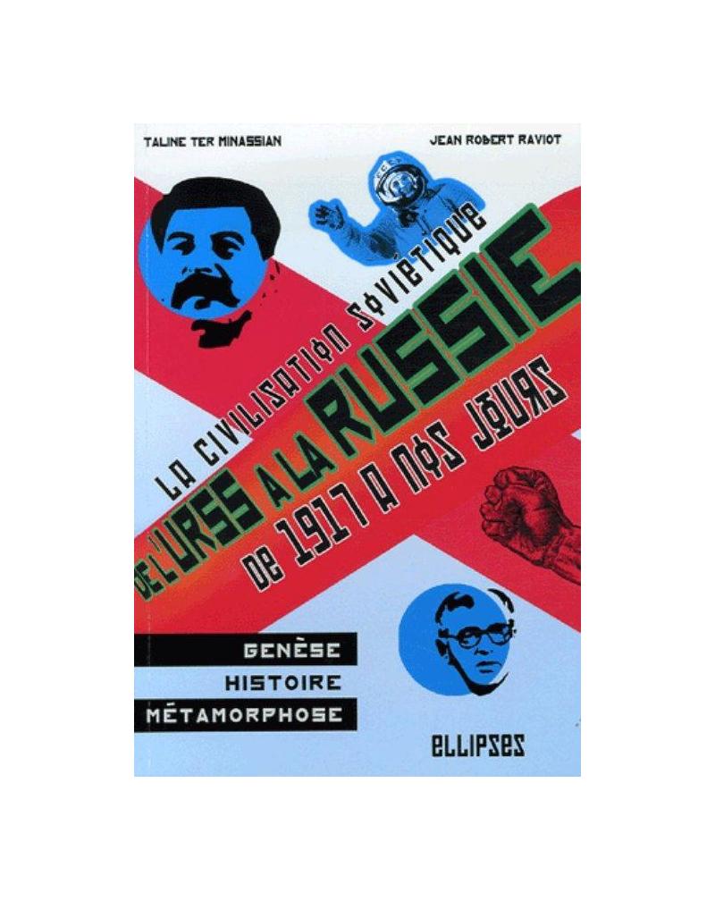 De l'URSS à la Russie. La civilisation soviétique : genèse, histoire et métamorphoses de 1917 à nos jours
