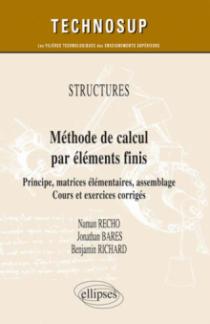 STRUCTURES - Méthode de calcul par éléments finis - Principe, matrices élémentaires, assemblage. Cours et exercices corrigés (niveau C)