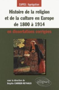 Histoire de la religion et de la culture en Europe de 1800 à 1914 en dissertations corrigées