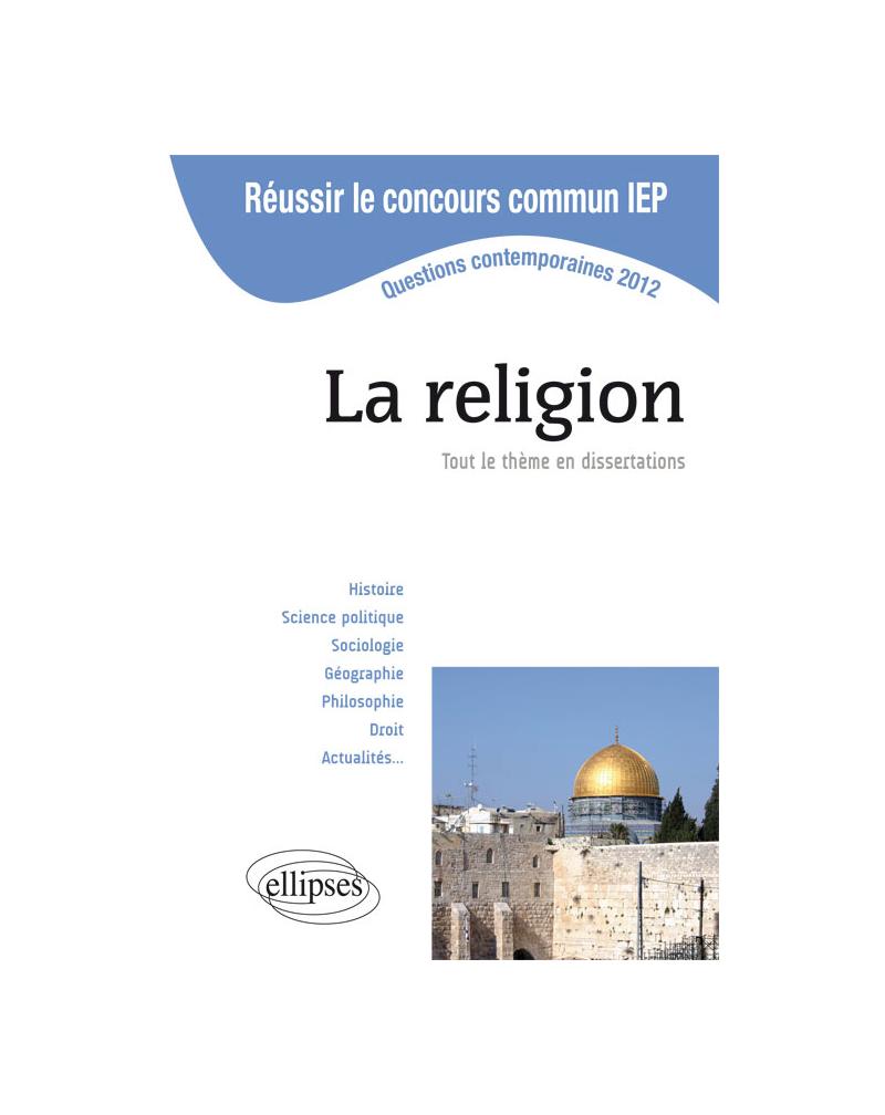 Concours commun en sc.Po/IEP 2012 - La religion. Tout le thème en dissertations