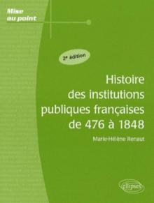 Histoire des institutions publiques françaises de 476 à 1848 - 2e édition