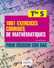 1001 exercices corrigés de mathématiques pour réussir son bac - Terminale S