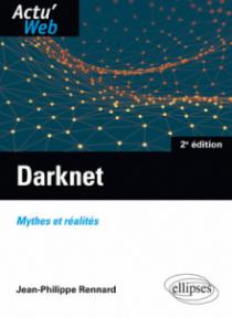 Darknet. Mythes et réalités - 2e édition