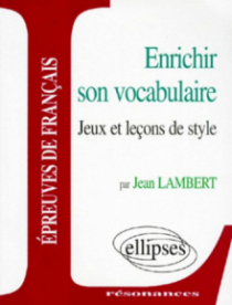 Enrichir son vocabulaire - Jeux et leçons de style