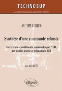 Synthèse d'une commande robuste. Correcteurs échantillonnés, commandes par P.I.D., par modèle interne et polynomiale RST. Automatique (niveau B)