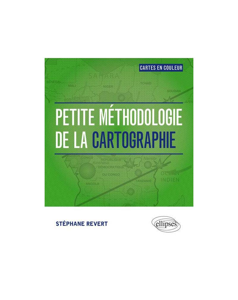 Petite méthodologie de la cartographie. Tout en couleur