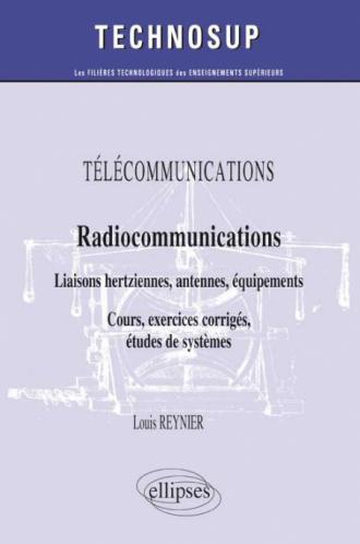 TÉLÉCOMMUNICATIONS - Radiocommunications - Liaisons hertziennes, antennes, équipements - Cours, exercices corrigés, études de systèmes (Niveau B)