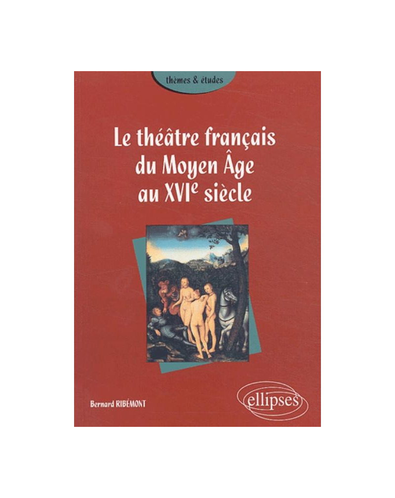 théâtre français du Moyen Âge au XVIe siècle (Le)