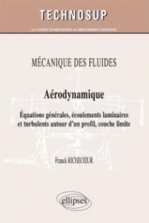 MÉCANIQUE DES FLUIDES - Aérodynamique - Equations générales, écoulements laminaires et turbulents autour d'un profil, couche limite (Niveau C)